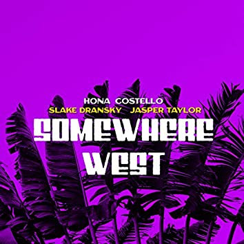 Somewhere West (feat. Slake Dransky, Hona Costello & Jasper Taylor)