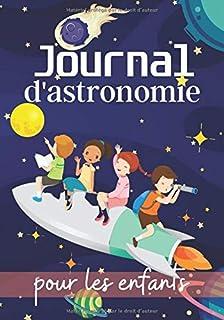 Journal d'Astronomie Pour Les Enfants: Carnet avec fiches d'observations à compléter - Format 17,78 x 25,40 cm - Cadeau idéal pour les passionnés de l'astronomie.