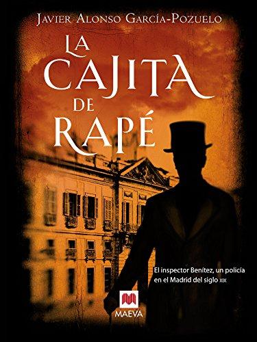 La cajita de rapé: El inspector Benítez, un policía en el Madrid del siglo XIX (Nueva Historia)