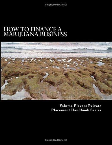 How to Finance a Marijuana Business: Equity Crowd Finance Meets Cannabis: Volume 1 (Wellness and Cannabis Foundation Series)
