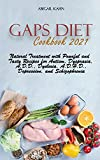 Gaps Diet Cookbook 2021: Natural Treatment with Poweful and Tasty Recipes for Autism, Dyspraxia, A.D.D., Dyslexia, A.D.H.D., Depression, and Schizophrenia