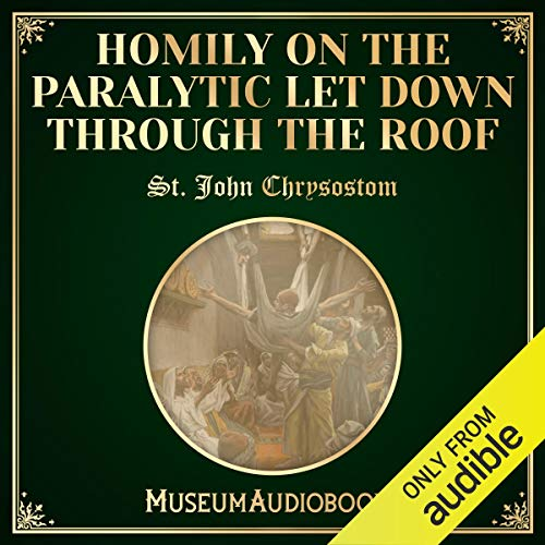 Homily on the Paralytic Let Down Through the Roof audiobook cover art