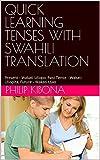 QUICK LEARNING ENGLISH TENSES WITH SWAHILI TRANSLATION: Present - Wakati Uliopo, Past Tense - Wakati Uliopita, Future - Wakati Ujao (English Edition)