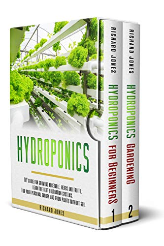 Hydroponics: 2-in-1 DIY guide for growing vegetable, herbs and fruits. learn the best cultivation systems. For your personal garden and grow plants without soil (English Edition)