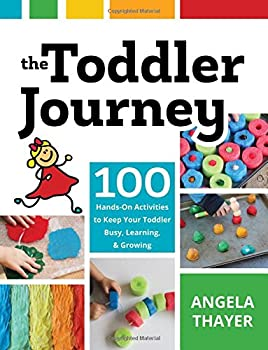 Paperback The Toddler Journey: 100 Hands-On Activities to Keep Your Toddler Busy, Learning, and Growing Book