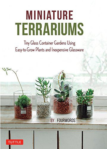 Miniature Terrariums: Tiny Glass Container Gardens Using Easy-to-Grow Plants and Inexpensive Glassware (English Edition)
