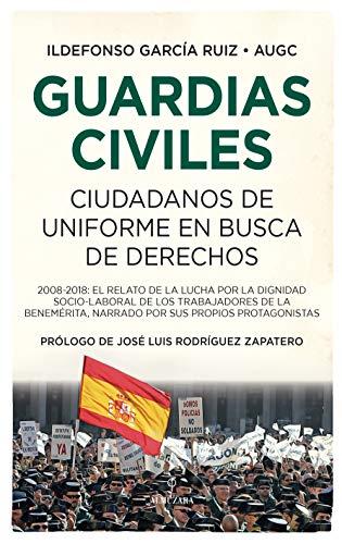 Guardias civiles, ciudadanos en busca de derechos: 2008-2018: el relato de la lucha por la dignidad socio-laboral de los trabajadores de la ... sus propios protagonistas (Sociedad actual)