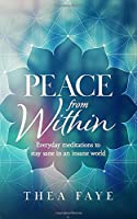 Peace From Within: Everyday meditations to stay sane in an insane world (Inner Strength)