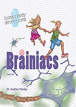 Brainiacs: An Imaginative Journey Through the Nervous System (Human Body Detectives) by [Heather Manley, Jessica Swift]
