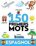 ESPAGNOL: Mes 150 premiers mots - Apprendre le vocabulaire du quotidien - Enfants et adultes