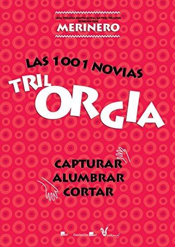 TrilORGIA Las 1001 novias / The 1001 Brides: TrilOrgia ( Capturar: Las 1001 novias / Alumbrar: Las 1001 novias / Cortar: Las 1001 novias )