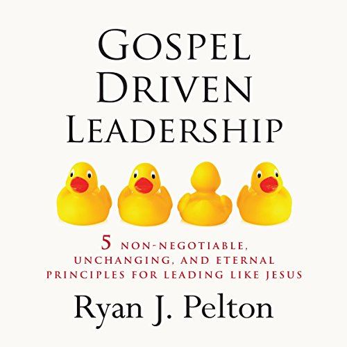 Gospel Driven Leadership: 5 Non-Negotiable, Unchanging, and Eternal Principles for Leading Like Jesus cover art