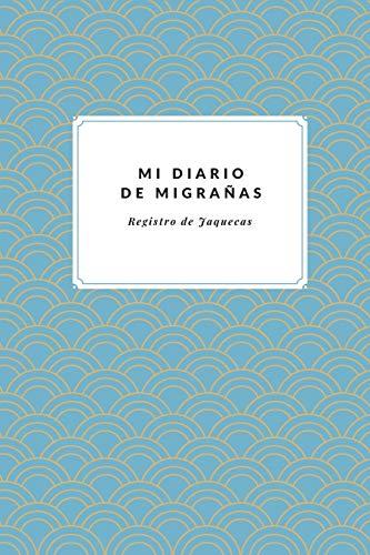 Mi Diario de Migrañas Registro de Jaquecas: Cuaderno de Registro de Migrañas – Registra tus Jaquecas al…