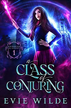 A Class of Conjuring (Enchanted Academy Book 1) by [Evie Wilde]