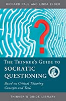 The Thinker's Guide to Socratic Questioning: Based on Critical Thinking Concepts and Tools (Thinker's Guide Library)