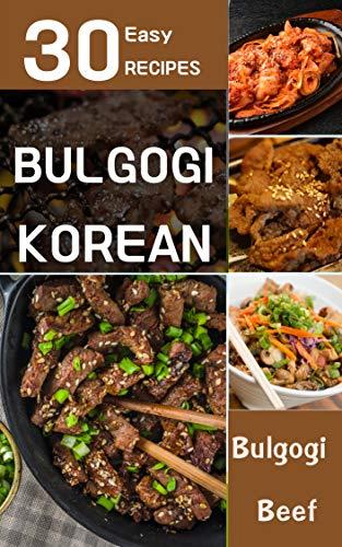 Top 30 Korean Bulgogi for cookbook: Easy & Quick cookbook recipes step by step Korean BBQ , Bulgogi (English Edition)