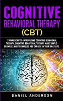 Cognitive Behavioral Therapy (CBT): 2 Manuscripts - Introducing Cognitive Behavioral Therapy, Cognitive Behavioral Therapy Made Simple - Examples and techniques you can use in your daily life. (Mastery Emotional Intelligence and Soft Skills)