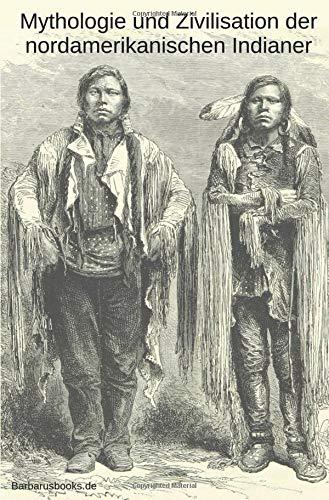 Mythologie und Zivilisation der nordamerikanischen Indianer: Zwei Abhandlungen