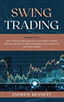 Swing Trading: 2 Books in 1: The Ultimate Guide to Become a Successful Trader. Discover the Best Trading Strategies to Make Money in the Stock Market