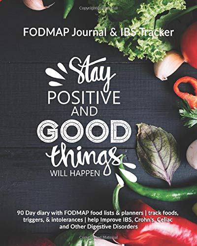 Stay Positive and Good Things Will Happen: FODMAP Journal & IBS Tracker: 90 Day diary with FODMAP food lists & planners | track foods, triggers, and ... Crohn's, Celiac and Other Digestive Disorders