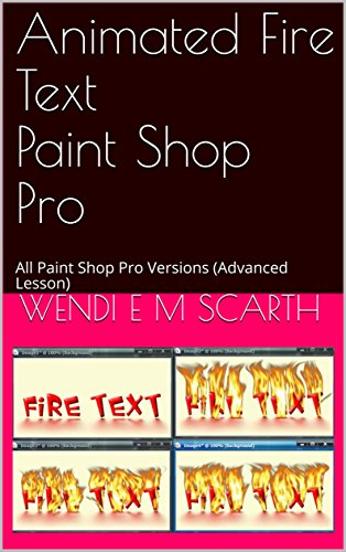Animated Fire Text Paint Shop Pro: All Paint Shop Pro Versions (Advanced Lesson) (Paint Shop Pro Made Easy Book 340) (English Edition)