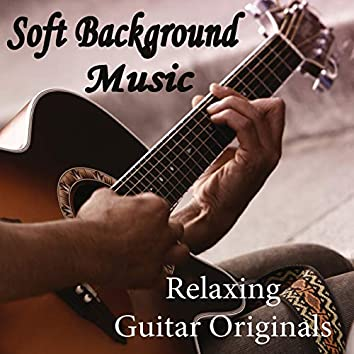 Soft Background Music - Relaxing Guitar Originals