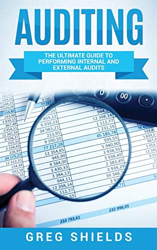 Compare Textbook Prices for Auditing: The Ultimate Guide to Performing Internal and External Audits Illustrated Edition ISBN 9781647483340 by Shields, Greg