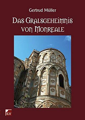 Das Gralsgeheimnis von Monreale: Bildsprache der Mosaiken im Dom von Monreale