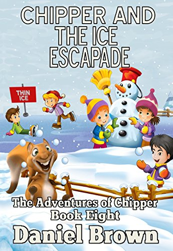 Chipper And The Ice Escapade (The Adventures of Chipper Book 8) (English Edition)