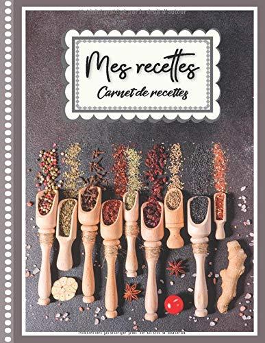 Mes recettes: Carnet de Vos Recettes et Cuisine à Remplir et Personnaliser. 120 Recettes Très Détaillées. Cadeau à offrir. Fabriqué en France. Grand Format.