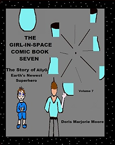 The Girl In Space Comic Book Seven: The Story of AllyG - Earth's Newest SuperHero (THE GIRL IN SPACE- EARTH'S NEXT SUPERHERO) (English Edition)