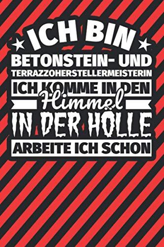 Notitzbuch liniert: Ich bin Betonstein- und Terrazzoherstellermeisterin - Ich komme in den Himmel. In der Hölle arbeite ich schon
