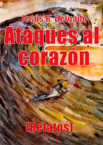 Ataques al corazón (relatos) eBook: R. Delgado, Jesús: Amazon.es: Tienda Kindle