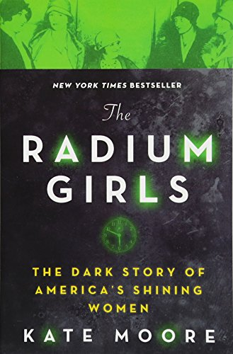 Real Estate Investing Books! - The Radium Girls: The Dark Story of America's Shining Women (Harrowing Historical Nonfiction Bestseller About a Courageous Fight for Justice)