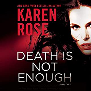 Death Is Not Enough     The Baltimore Series, Book 6              Written by:                                                                                                                                 Karen Rose                               Narrated by:                                                                                                                                 Marguerite Gavin                      Length: 19 hrs and 1 min     3 ratings     Overall 4.0