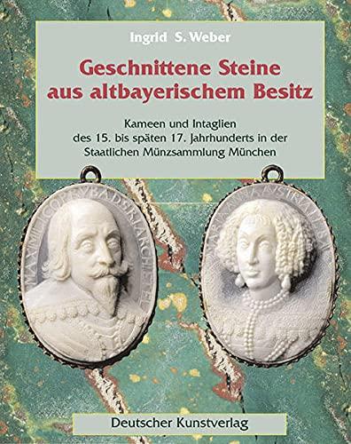 Geschnittene Steine aus altbayerischem Besitz: Kameen und Intaglien des 15. bis 17. Jahrhunderts in der Staatlichen Münzsammlung München