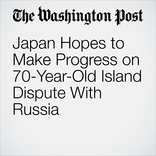 Japan Hopes to Make Progress on 70-Year-Old Island Dispute With Russia audiobook cover art