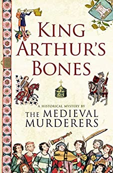 King Arthur's Bones by [The Medieval Murderers]