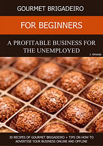 Profitable Gourmet Brigadeiro - Extra Income for the Unemployed: 30 Gourmet Brigadeiros Recipes + Tips on How to Promote Your Business Online (English Edition)
