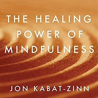 The Healing Power of Mindfulness     A New Way of Being              By:                                                                                                                                 Jon Kabat-Zinn                               Narrated by:                                                                                                                                 Jon Kabat-Zinn                      Length: 7 hrs and 30 mins     2 ratings     Overall 5.0