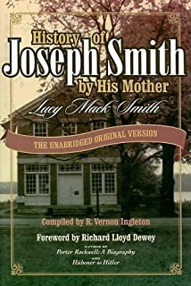 History of Joseph Smith by His Mother: THE UNABRIDGED ORIGINAL VERSION with ADDED ROUGH DRAFT By Lucy Mack Smith (2005), compiled by R. Vernon ... Historical Background by Richard Lloyd Dewey