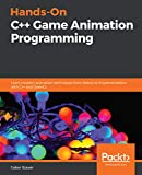 Hands-On C++ Game Animation Programming: Learn modern animation techniques from theory to implementation with C++ and OpenGL (English Edition)