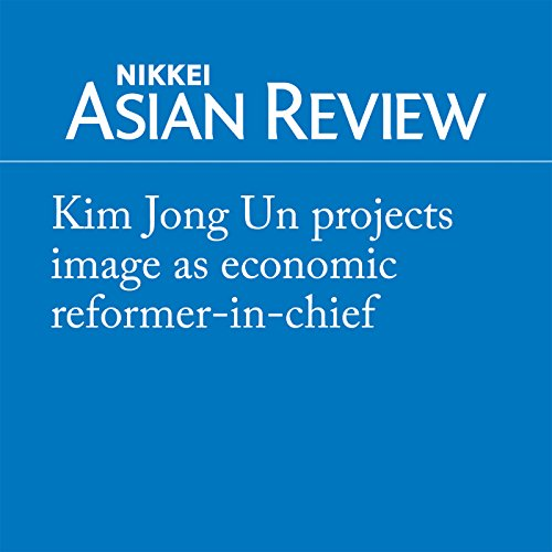 Kim Jong Un projects image as economic reformer-in-chief audiobook cover art