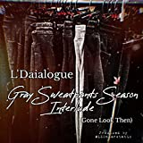 Gray Sweatpants Season Interlude (Gone Look Then) [Explicit]