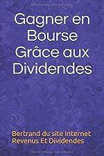 Gagner en Bourse Grâce aux Dividendes de Bertrand du site Internet Revenus Et Dividendes