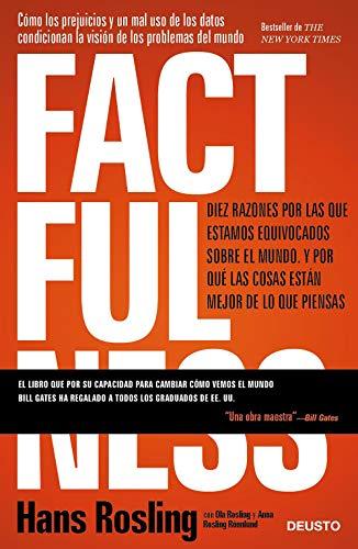 Factfulness: Diez razones por las que estamos equivocados sobre el mundo. Y por qué las cosas están mejor de lo que piensas (Sin colección)