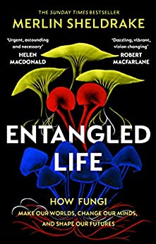 Entangled Life: How Fungi Make Our Worlds, Change Our Minds and Shape Our Futures (English Edition) di [Merlin Sheldrake]