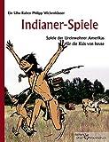 Indianer-Spiele: Spiele der Ureinwohner Amerikas für die Kids von heute