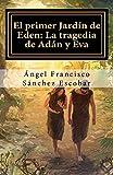 """El primer Jardín de Edén: La tragedia de Adán y Eva: (Trilogía """"Planeta Apócrifo"""" II): Volume 2"""