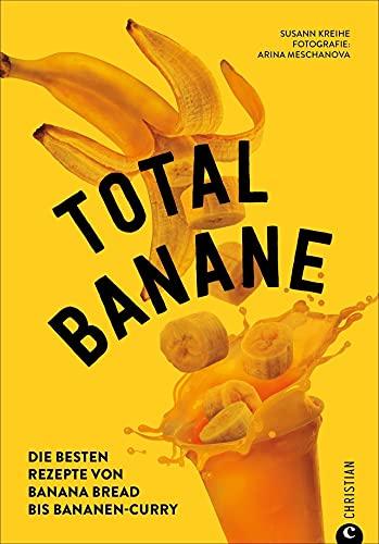 Backbuch/Kochbuch: Total Banane. Die 60 besten Rezepte von Bananen Brot bis Bananen-Curry. Mit zahlreichen Tipps zum Kochen mit reifen Bananen: Die besten Rezepte von Banana Bread bis Bananen-Curry